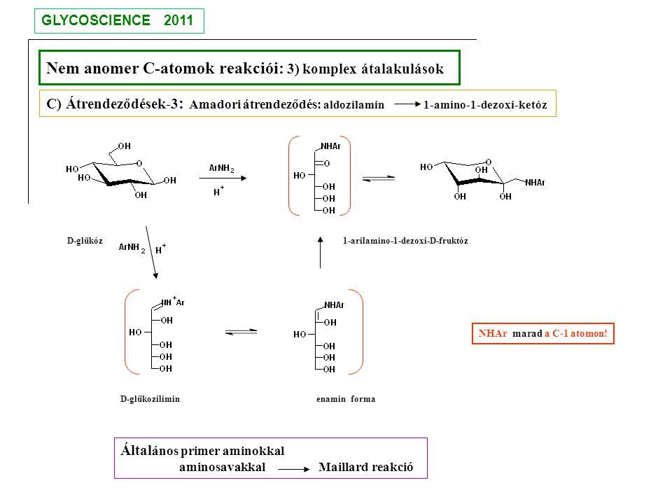 Nem anomer C-atomok reakciói: 3) komplex átalakulások C) Átrendeződések-3 : Amadori átrendeződés: aldozilamin 1-amino-1-dezoxi-ketóz D-glükóz1-arilami