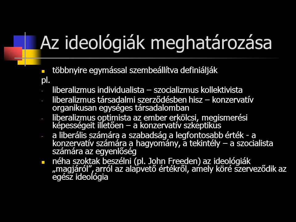 Az ideológiák meghatározása többnyire egymással szembeállítva definiálják pl.