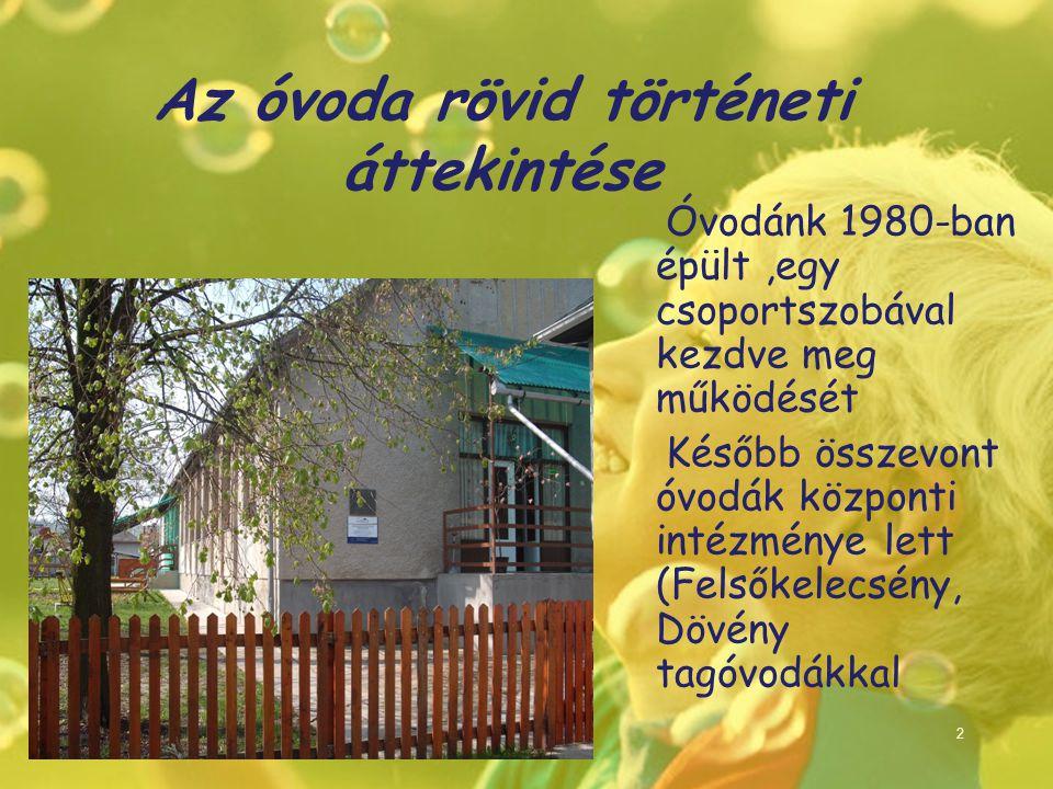 Az óvoda rövid történeti áttekintése Óvodánk 1980-ban épült,egy csoportszobával kezdve meg működését Később összevont óvodák központi intézménye lett (Felsőkelecsény, Dövény tagóvodákkal 2