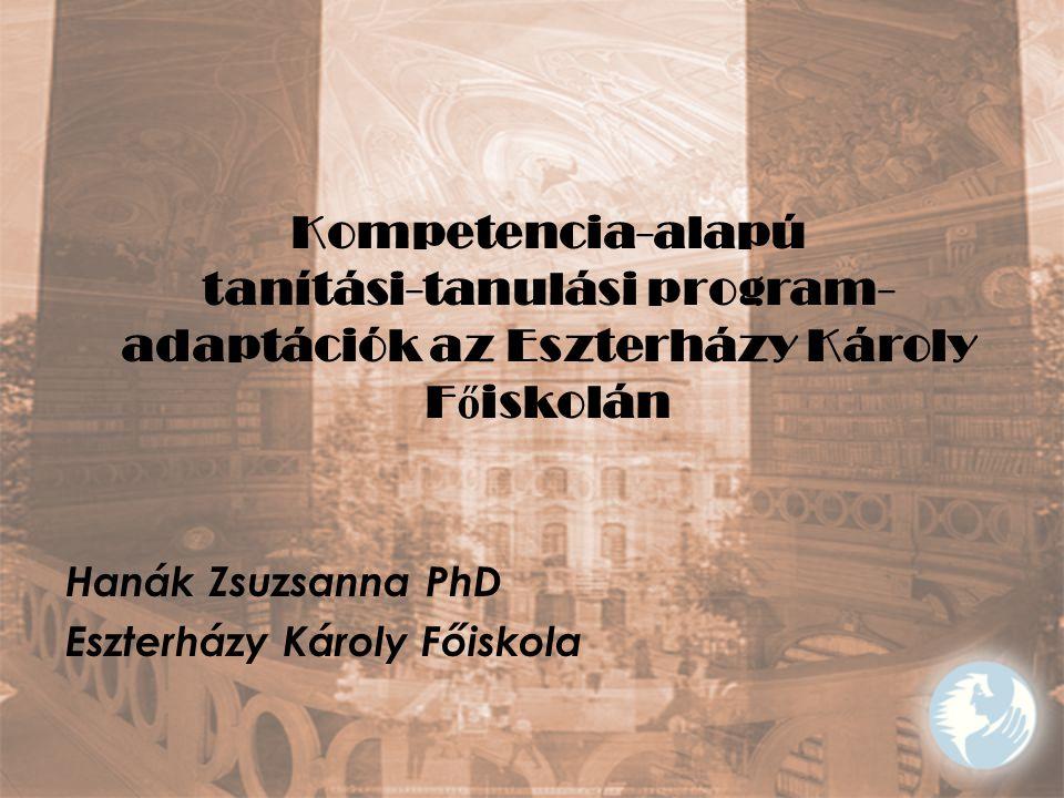 Kompetencia-alapú tanítási-tanulási program- adaptációk az Eszterházy Károly F ő iskolán Hanák Zsuzsanna PhD Eszterházy Károly Főiskola