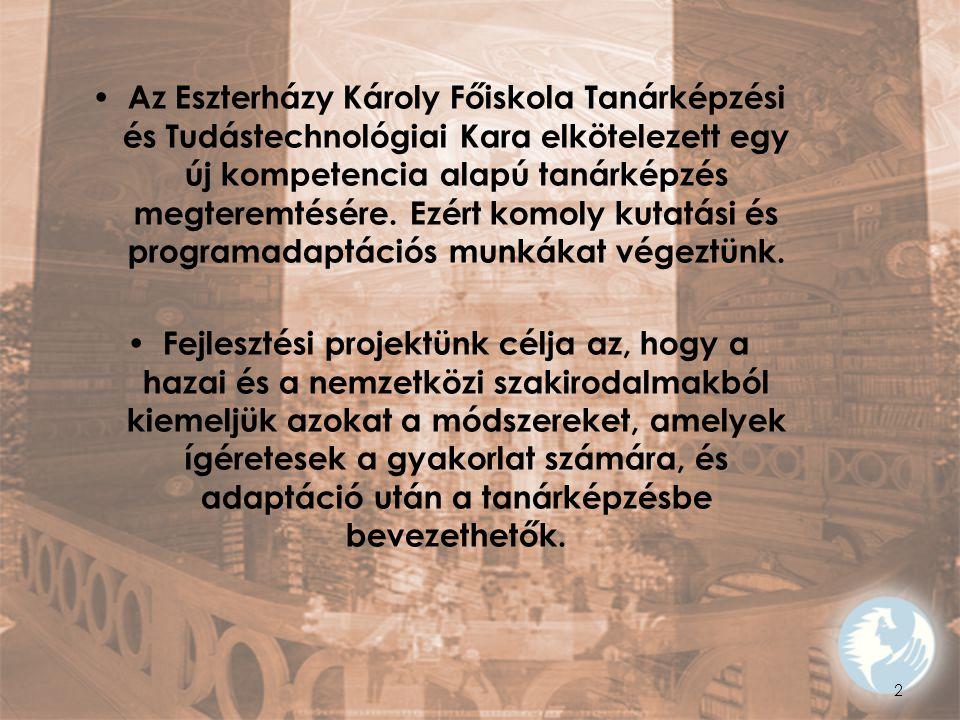 2 Az Eszterházy Károly Főiskola Tanárképzési és Tudástechnológiai Kara elkötelezett egy új kompetencia alapú tanárképzés megteremtésére. Ezért komoly