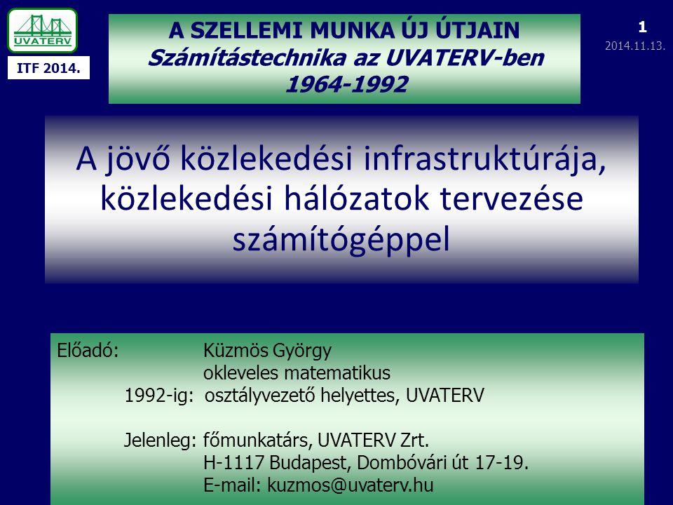 ITF 2014. 2014.11.13. 1 A jövő közlekedési infrastruktúrája, közlekedési hálózatok tervezése számítógéppel A SZELLEMI MUNKA ÚJ ÚTJAIN Számítástechnika