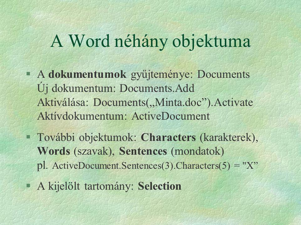 """A Word néhány objektuma §A dokumentumok gyűjteménye: Documents Új dokumentum: Documents.Add Aktiválása: Documents(""""Minta.doc"""").Activate Aktívdokumentu"""