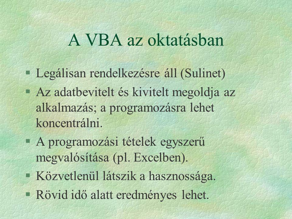 A VBA az oktatásban §Legálisan rendelkezésre áll (Sulinet) §Az adatbevitelt és kivitelt megoldja az alkalmazás; a programozásra lehet koncentrálni. §A