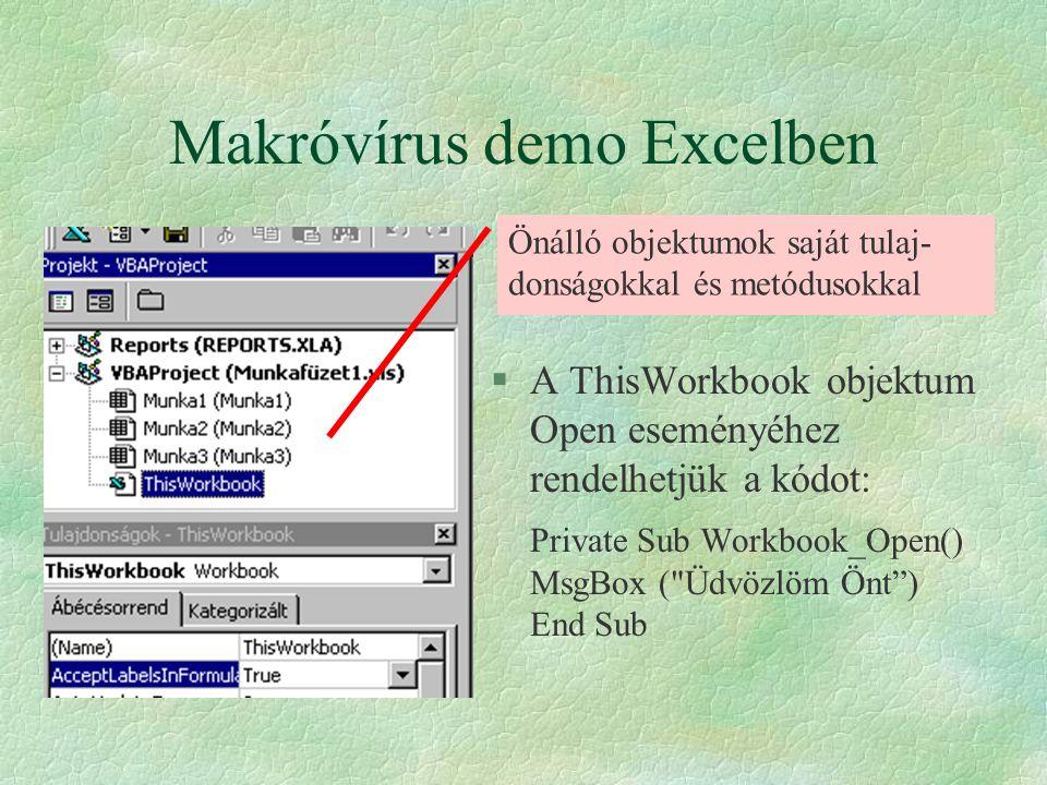Makróvírus demo Excelben §A ThisWorkbook objektum Open eseményéhez rendelhetjük a kódot: Private Sub Workbook_Open() MsgBox (