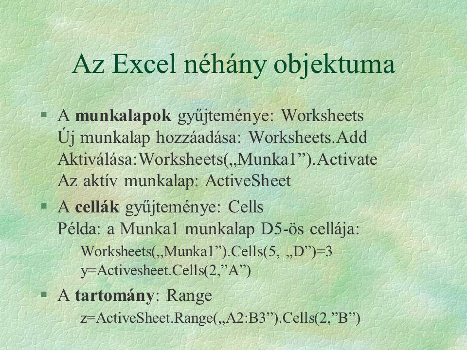 """Az Excel néhány objektuma §A munkalapok gyűjteménye: Worksheets Új munkalap hozzáadása: Worksheets.Add Aktiválása:Worksheets(""""Munka1"""").Activate Az akt"""