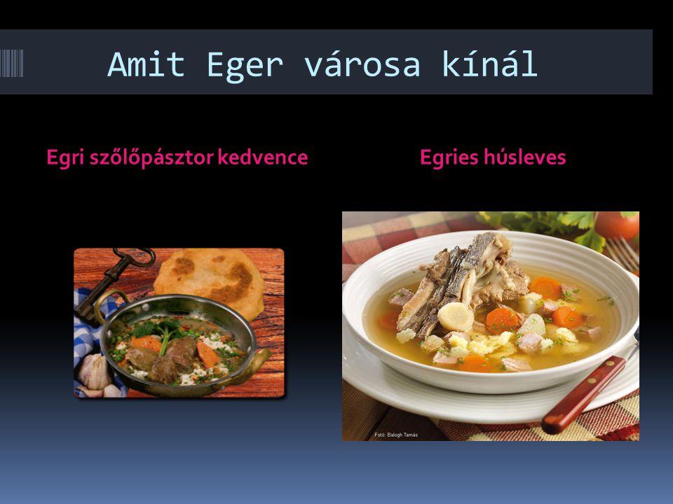 Amit Eger városa kínál Egri szőlőpásztor kedvenceEgries húsleves