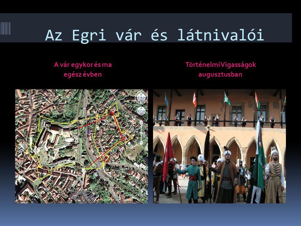 Az Egri vár és látnivalói A vár egykor és ma egész évben Történelmi Vigasságok augusztusban