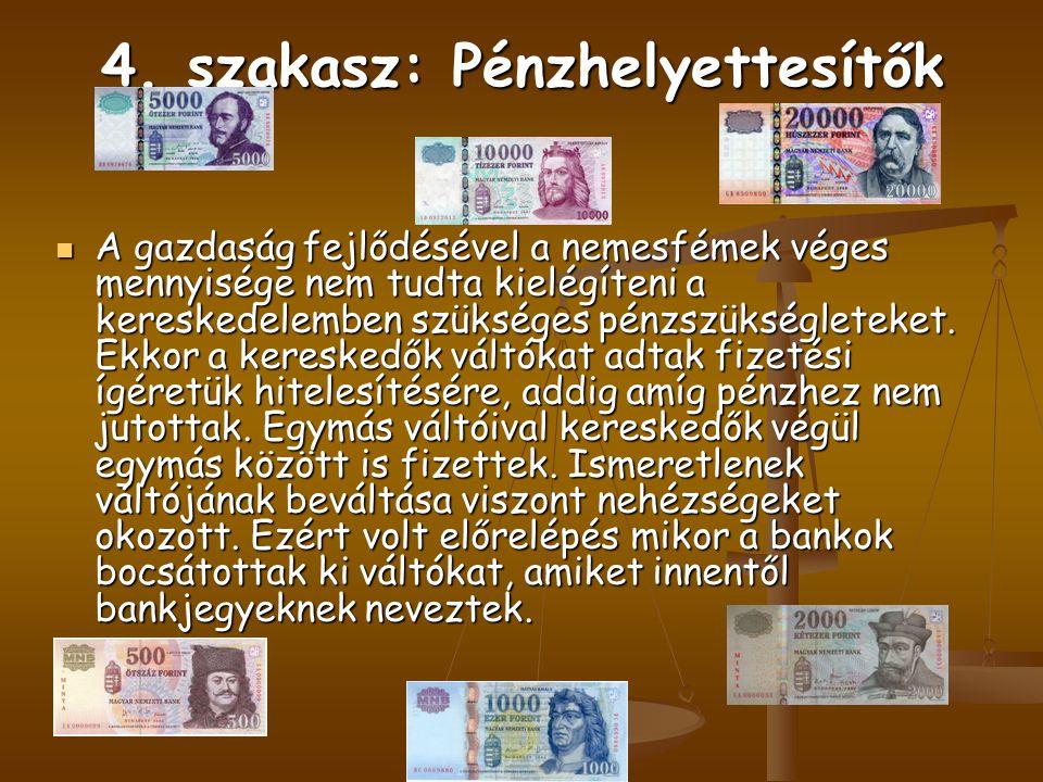 4. szakasz: Pénzhelyettesítők A gazdaság fejlődésével a nemesfémek véges mennyisége nem tudta kielégíteni a kereskedelemben szükséges pénzszükségletek