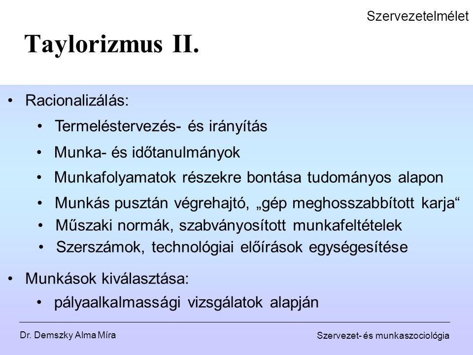 Dr. Demszky Alma Míra Szervezet- és munkaszociológia Szervezetelmélet Taylorizmus II. Racionalizálás: Munka- és időtanulmányok Munkafolyamatok részekr