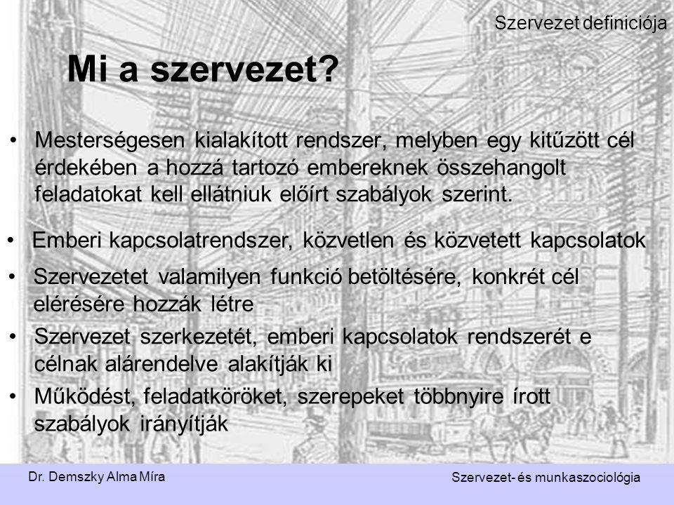 Dr. Demszky Alma Míra Szervezet- és munkaszociológia Szervezet definiciója Mesterségesen kialakított rendszer, melyben egy kitűzött cél érdekében a ho
