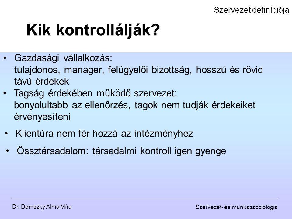 Dr. Demszky Alma Míra Szervezet- és munkaszociológia Szervezet definíciója Gazdasági vállalkozás: tulajdonos, manager, felügyelői bizottság, hosszú és