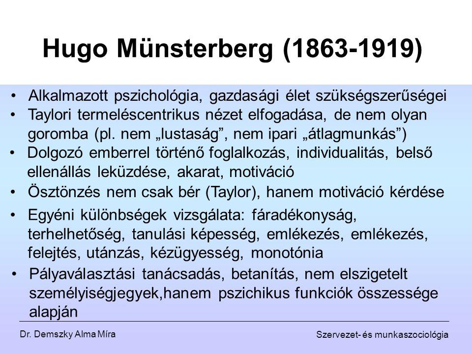 Dr. Demszky Alma Míra Szervezet- és munkaszociológia Hugo Münsterberg (1863-1919) Alkalmazott pszichológia, gazdasági élet szükségszerűségei Taylori t