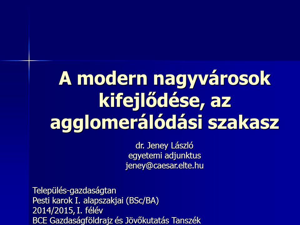 A modern nagyvárosok kifejlődése, az agglomerálódási szakasz Település-gazdaságtan Pesti karok I. alapszakjai (BSc/BA) 2014/2015, I. félév BCE Gazdasá