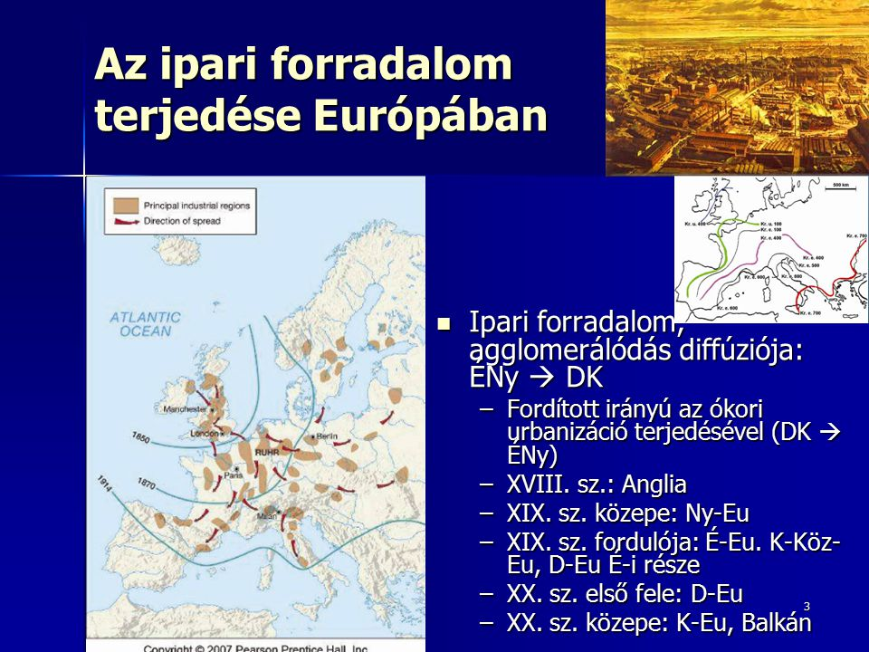 3 Az ipari forradalom terjedése Európában Ipari forradalom, agglomerálódás diffúziója: ÉNy  DK Ipari forradalom, agglomerálódás diffúziója: ÉNy  DK