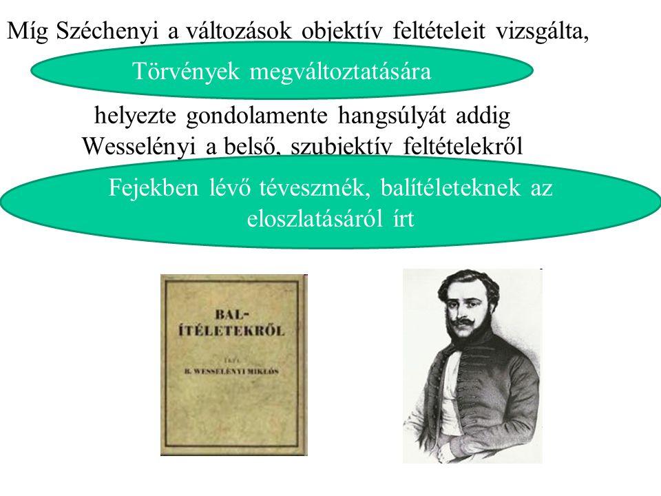 helyezte gondolamente hangsúlyát addig Wesselényi a belső, szubjektív feltételekről Míg Széchenyi a változások objektív feltételeit vizsgálta, Törvény