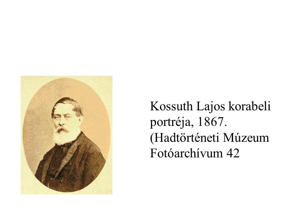 Kossuth Lajos korabeli portréja, 1867. (Hadtörténeti Múzeum Fotóarchívum 42