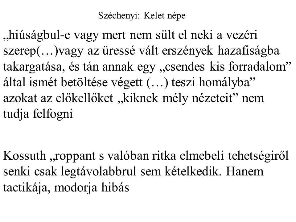 """Széchenyi: Kelet népe """"hiúságbul-e vagy mert nem sült el neki a vezéri szerep(…)vagy az üressé vált erszények hazafiságba takargatása, és tán annak eg"""