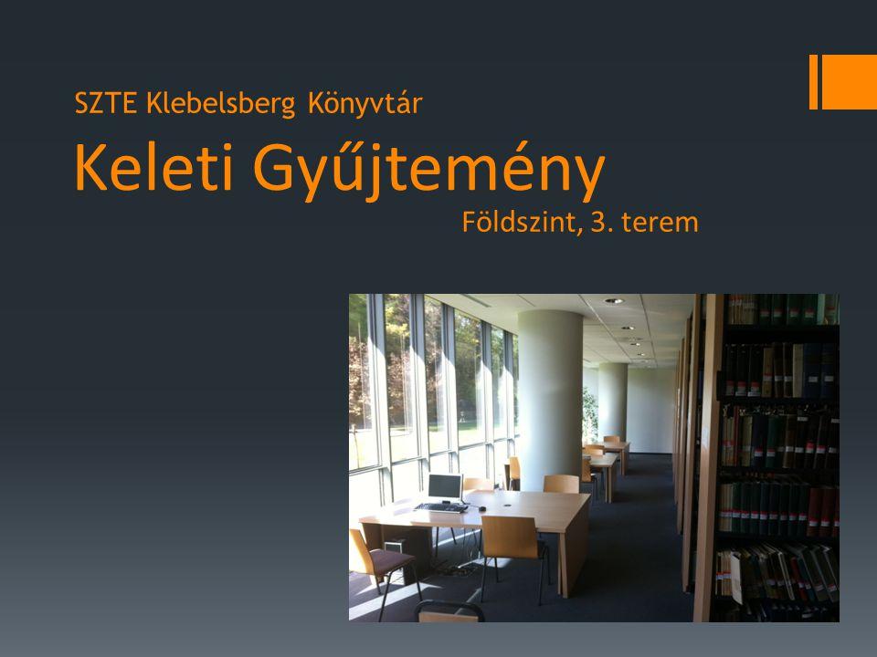 Keleti Gyűjtemény Földszint, 3. terem SZTE Klebelsberg Könyvtár