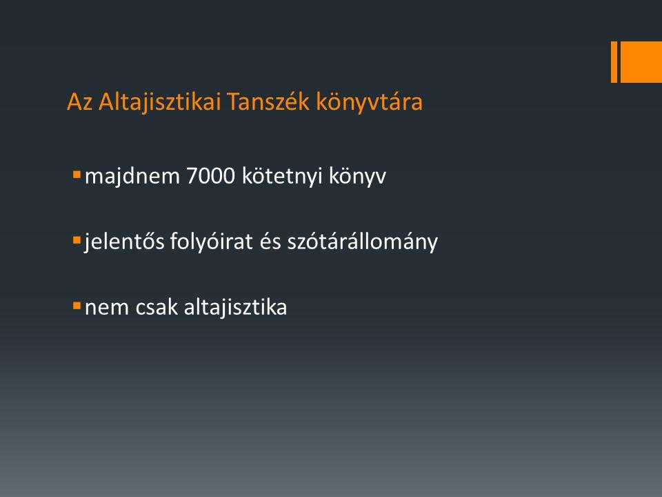  majdnem 7000 kötetnyi könyv  jelentős folyóirat és szótárállomány  nem csak altajisztika Az Altajisztikai Tanszék könyvtára