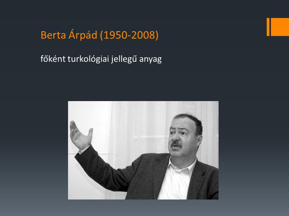 főként turkológiai jellegű anyag Berta Árpád (1950-2008)
