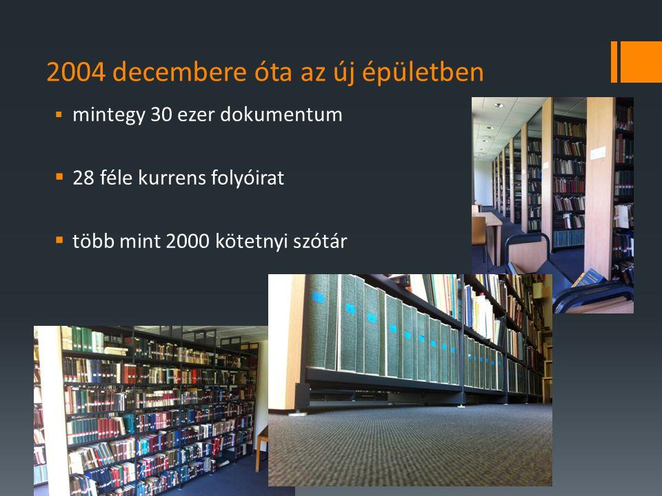 2004 decembere óta az új épületben  mintegy 30 ezer dokumentum  28 féle kurrens folyóirat  több mint 2000 kötetnyi szótár