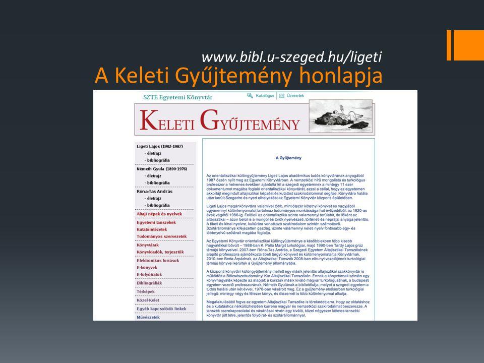 A Keleti Gyűjtemény honlapja www.bibl.u-szeged.hu/ligeti