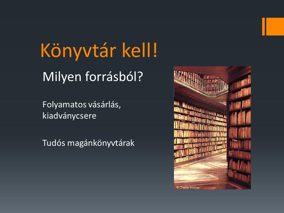 Könyvtár kell! Milyen forrásból? Folyamatos vásárlás, kiadványcsere Tudós magánkönyvtárak