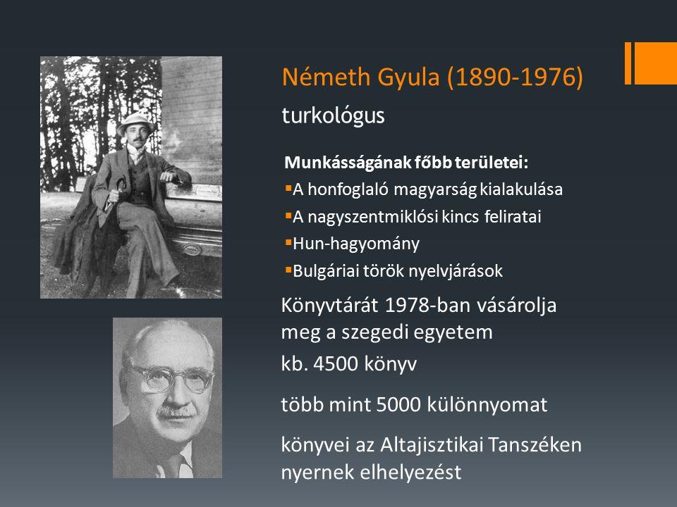 Németh Gyula (1890-1976) turkológus Könyvtárát 1978-ban vásárolja meg a szegedi egyetem kb.