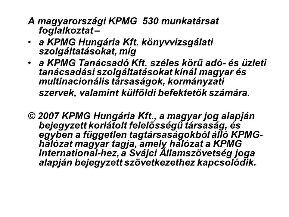 A magyarországi KPMG 530 munkatársat foglalkoztat – a KPMG Hungária Kft. könyvvizsgálati szolgáltatásokat, míg a KPMG Tanácsadó Kft. széles körű adó-