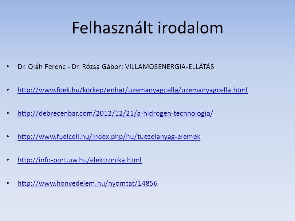 Felhasznált irodalom Dr. Oláh Ferenc - Dr. Rózsa Gábor: VILLAMOSENERGIA-ELLÁTÁS http://www.foek.hu/korkep/enhat/uzemanyagcella/uzemanyagcella.html htt
