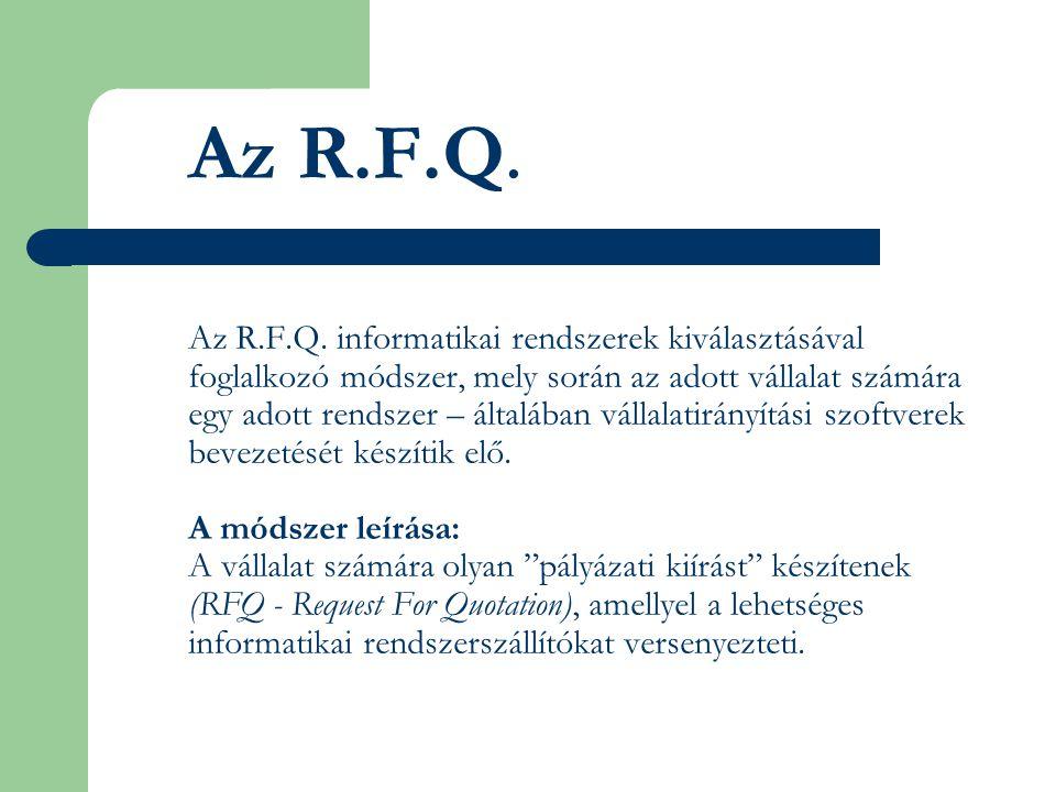 Az R.F.Q. Az R.F.Q. informatikai rendszerek kiválasztásával foglalkozó módszer, mely során az adott vállalat számára egy adott rendszer – általában vá