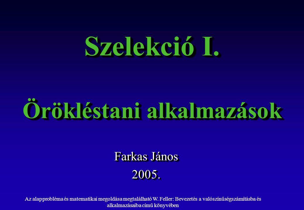 Szelekció I. Örökléstani alkalmazások Farkas János 2005.