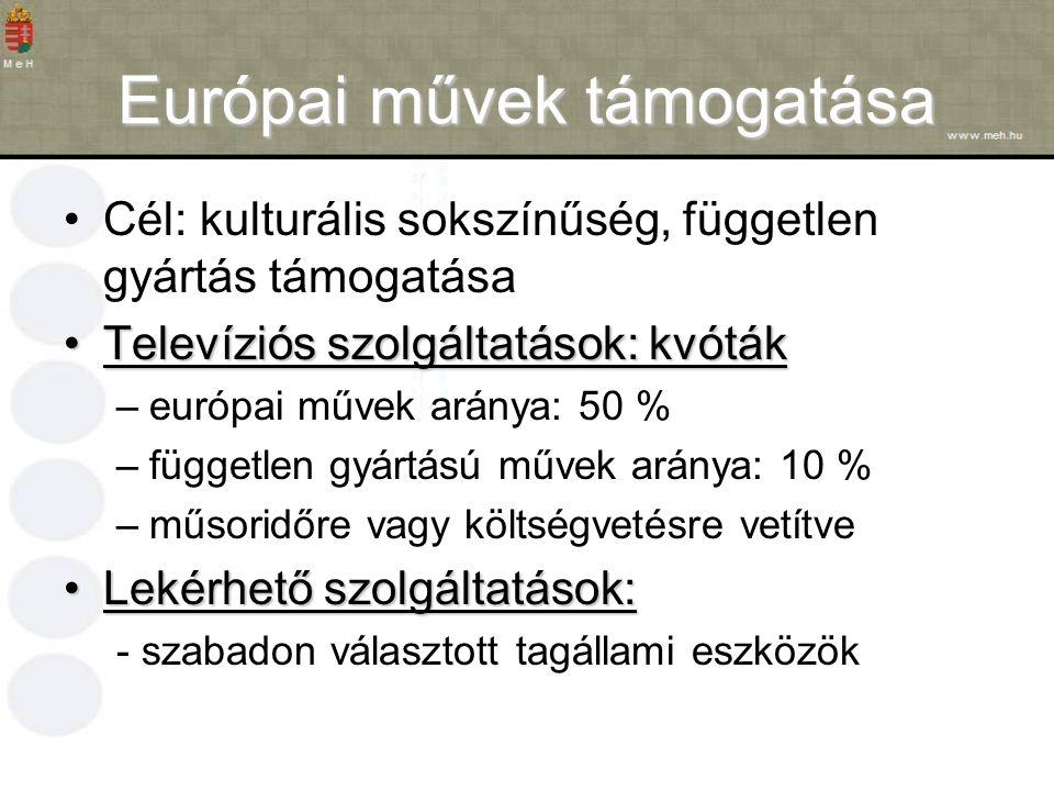 Európai művek támogatása Cél: kulturális sokszínűség, független gyártás támogatása Televíziós szolgáltatások: kvótákTelevíziós szolgáltatások: kvóták –európai művek aránya: 50 % –független gyártású művek aránya: 10 % –műsoridőre vagy költségvetésre vetítve Lekérhető szolgáltatások:Lekérhető szolgáltatások: - szabadon választott tagállami eszközök