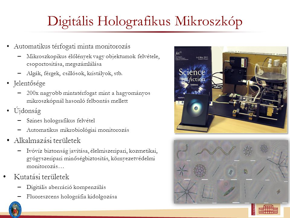 Digitális Holografikus Mikroszkóp Automatikus térfogati minta monitorozás – Mikroszkopikus élőlények vagy objektumok felvétele, csoportosítása, megszámlálása – Algák, férgek, csillósok, kristályok, stb.