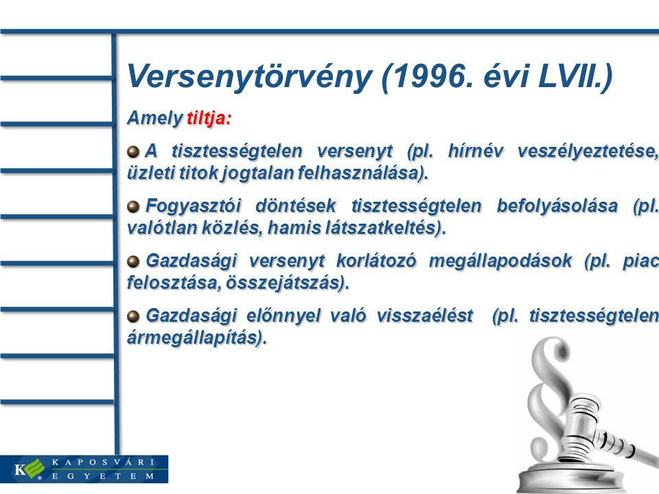 Versenytörvény (1996. évi LVII.) Amely tiltja: A tisztességtelen versenyt (pl. hírnév veszélyeztetése, üzleti titok jogtalan felhasználása). A tisztes