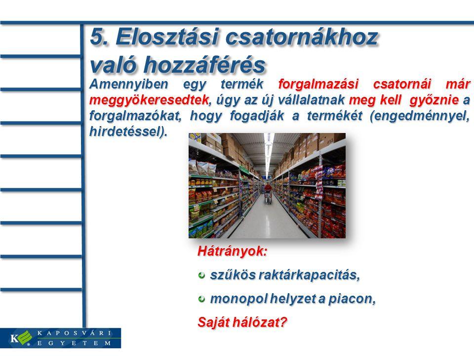 5. Elosztási csatornákhoz való hozzáférés Hátrányok: szűkös raktárkapacitás, szűkös raktárkapacitás, monopol helyzet a piacon, monopol helyzet a piaco