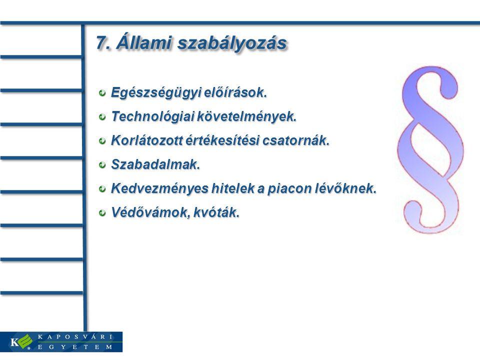 7. Állami szabályozás 7. Állami szabályozás Egészségügyi előírások. Egészségügyi előírások. Technológiai követelmények. Technológiai követelmények. Ko