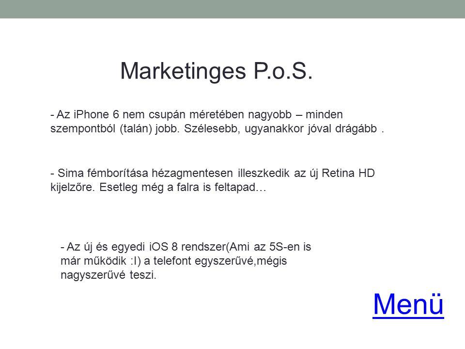 Marketinges P.o.S. - Az iPhone 6 nem csupán méretében nagyobb – minden szempontból (talán) jobb. Szélesebb, ugyanakkor jóval drágább. - Sima fémborítá