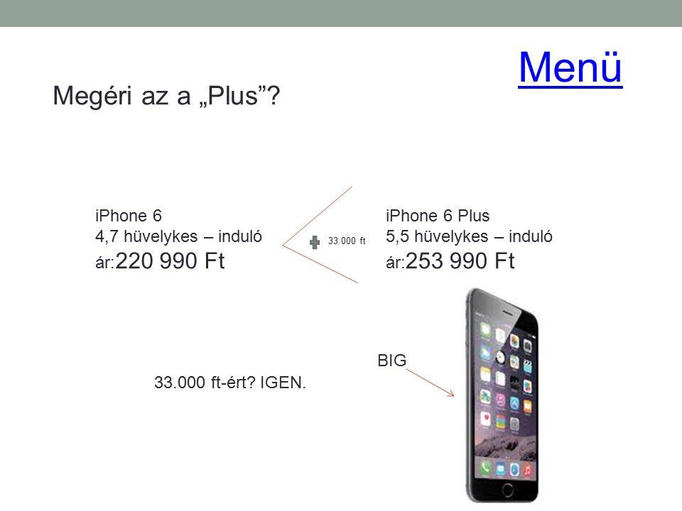 """Megéri az a """"Plus""""? iPhone 6 4,7 hüvelykes – induló ár: 220 990 Ft iPhone 6 Plus 5,5 hüvelykes – induló ár: 253 990 Ft 33.000 ft 33.000 ft-ért? IGEN."""