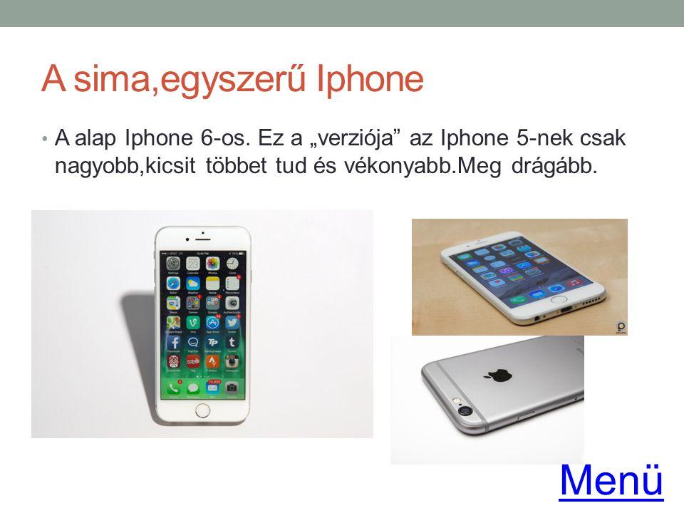 """A sima,egyszerű Iphone A alap Iphone 6-os. Ez a """"verziója"""" az Iphone 5-nek csak nagyobb,kicsit többet tud és vékonyabb.Meg drágább. Menü"""