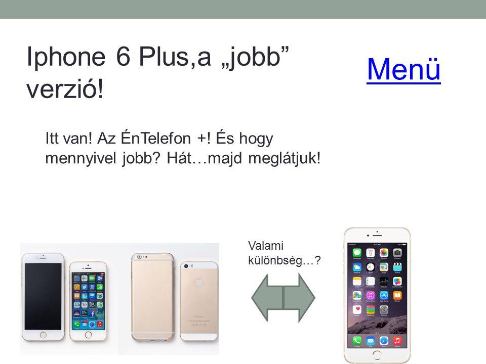 """Iphone 6 Plus,a """"jobb"""" verzió! Valami különbség…? Itt van! Az ÉnTelefon +! És hogy mennyivel jobb? Hát…majd meglátjuk! Menü"""