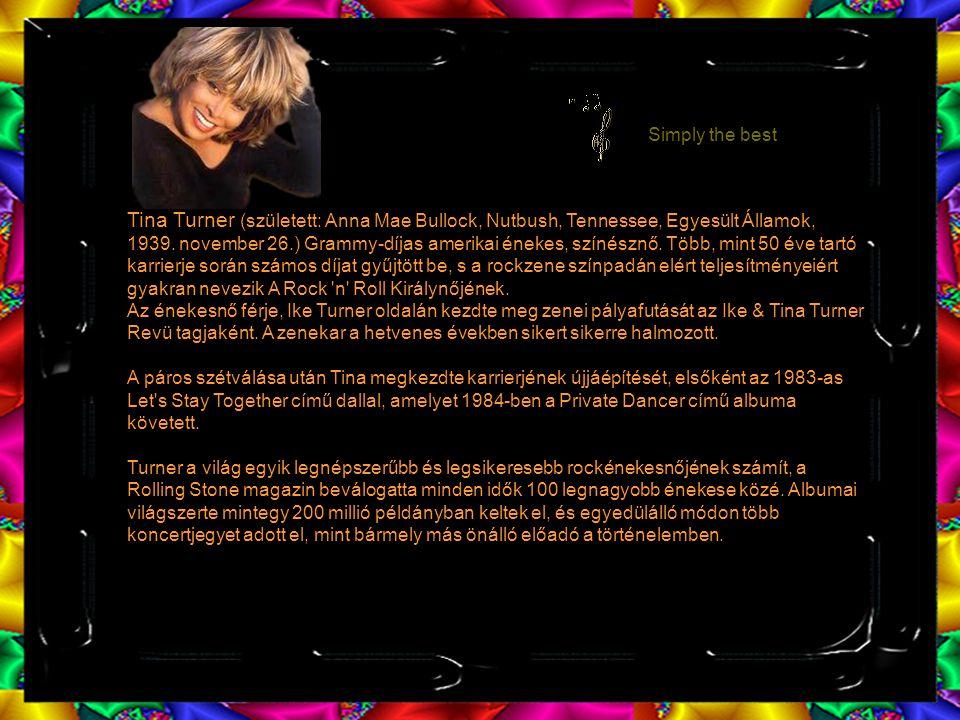 Tina Turner (született: Anna Mae Bullock, Nutbush, Tennessee, Egyesült Államok, 1939.