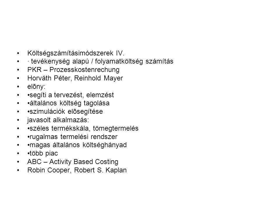 Költségszámításimódszerek IV. · tevékenység alapú / folyamatköltség számítás PKR – Prozesskostenrechung Horváth Péter, Reinhold Mayer elõny: segíti a