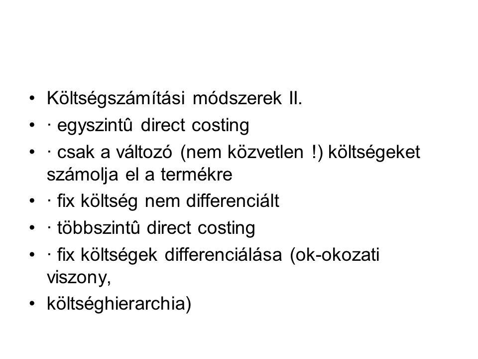 Költségszámítási módszerek II. · egyszintû direct costing · csak a változó (nem közvetlen !) költségeket számolja el a termékre · fix költség nem diff