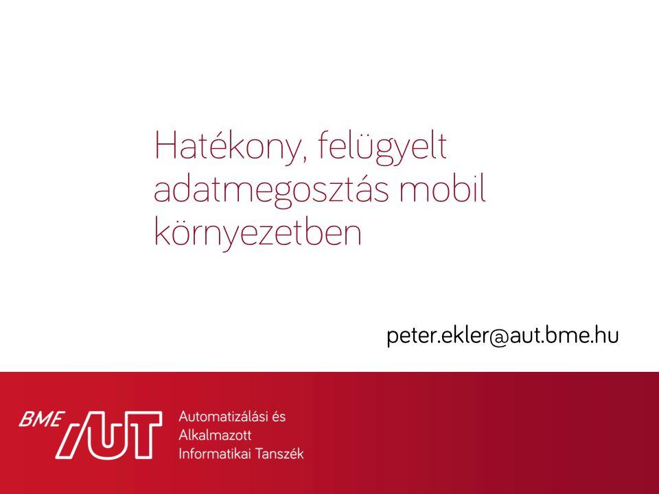Hatékony, felügyelt adatmegosztás mobil környezetben peter.ekler@aut.bme.hu