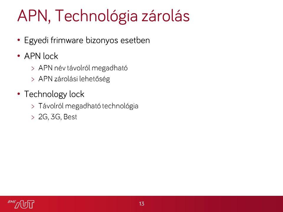 APN, Technológia zárolás Egyedi frimware bizonyos esetben APN lock >APN név távolról megadható >APN zárolási lehetőség Technology lock >Távolról megadható technológia >2G, 3G, Best 13