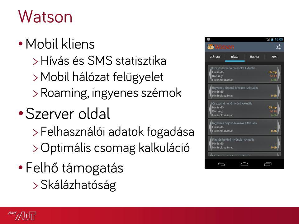 Watson Mobil kliens >Hívás és SMS statisztika >Mobil hálózat felügyelet >Roaming, ingyenes szémok Szerver oldal >Felhasználói adatok fogadása >Optimális csomag kalkuláció Felhő támogatás >Skálázhatóság
