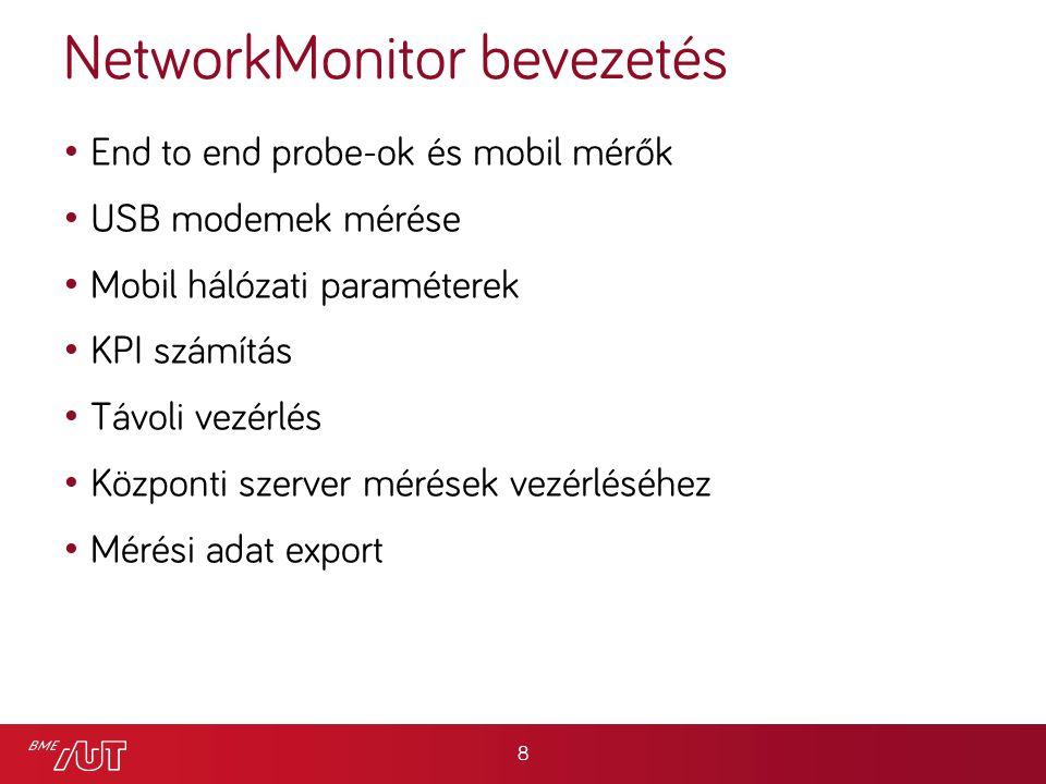 End to end probe-ok és mobil mérők USB modemek mérése Mobil hálózati paraméterek KPI számítás Távoli vezérlés Központi szerver mérések vezérléséhez Mérési adat export NetworkMonitor bevezetés 8
