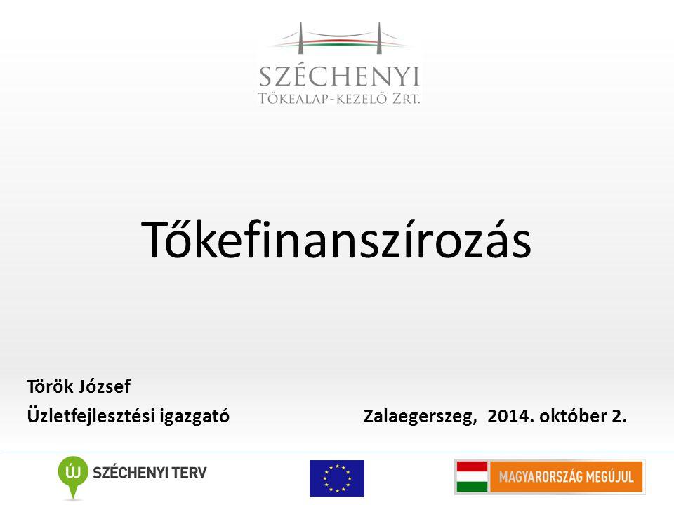 Tőkefinanszírozás Török József Üzletfejlesztési igazgató Zalaegerszeg, 2014. október 2.